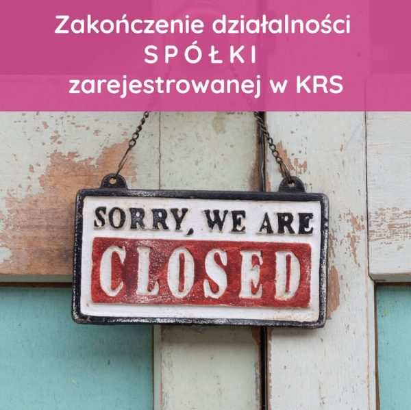 Zakończenie działalności spółki zarejestrowanej w KRS
